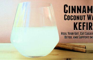 Cinnamon Coconut Water Kefir - Immunity Boosting and Detox Drink